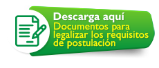 Descarga aquí  Documentos para legalizar los requisitos de postulación